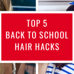 Top 5 Back to School Hair Hacks