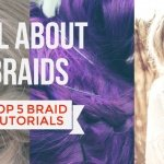 All About Braids – Top 5 Braid Tutorials